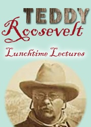 Teddy Roosevelt Lunchtime Lectue SE