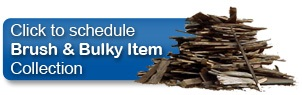 Click here for Brush & Bulky Item Collection